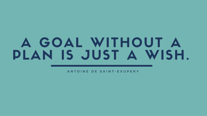 A-goal-without-a-plan-is-just-a-wish.Antoine-de-Saint-Exupery